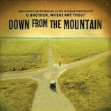 """Down From The Mountain: Live Concert Performances By The Artists & Musicians Of """"O Brother, Where Art Thou?"""""""