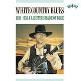 White Country Blues: A Lighter Shade Of Blue 1926-38 d.2