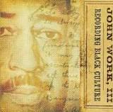 John W. Work, III: Recording Black Culture