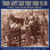 Times ain't Like They Used To Be: Early American Rural Music Vol. 2