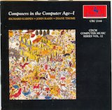 CDCM Computer Music Series V.12: Composers In The Computer Age I