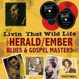 Livin' That Wild Life: Herald/Ember Blues & Gospel Masters: d.1
