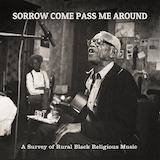 Sorrow Come Pass Me Around: Survey Of Rural Black Religious Music