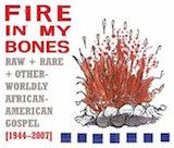Fire In My Bones: Raw Rare & Otherwordly Gospel (1944-2007) d.1