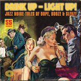 Drink Up, Light Up! Jazz Noire Tales Of Dope, Booze & Sleaze d.2
