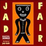 The Best Of Jad Fair: Beautiful Songs v.1