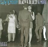 Slow 'n' Moody, Black 'n' Bluesy & More