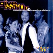 Give Your Body Up: Club Classics & House Foundations d.3