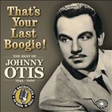 Johnny Otis: That's Your Last Boogie! 1945-60 d.2