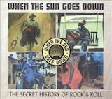 When The Sun Goes Down: v.2-The First Time I Met The Blues: The Secret History Of Rock And Roll