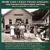 How Can I Keep From Singing-Vol. 2