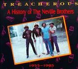 Treacherous: A History Of The Neville Brothers, 1955-1985
