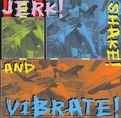 Jerk! Shake And Vibrate!