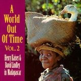 A World Out Of Time, Vol. 2: Henry Kaiser & David Lindley in Madagascar