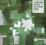 I Never Meta Guitar