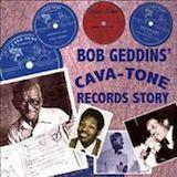 Bob Geddin's Cava-Tone Records Story 1946-49