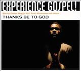Experience Gospel! Thanks Be To God