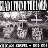 Glad I Found The Lord: Chicago Gospel 1937-57