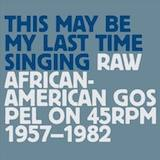 This May Be My Last Time Singing_ Raw African-American Gospel On 45rpm 1957-82 d.3