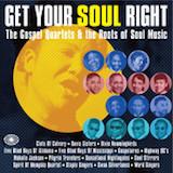 Get Your Soul Right: The Gospel Quartets & The Roots Of Soul Music d.2