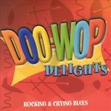 Doo-Wop Delights d.3: Rocking & Crying Blues